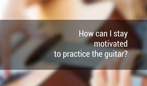 How To Stay Motivated To Practice Guitar Everyday